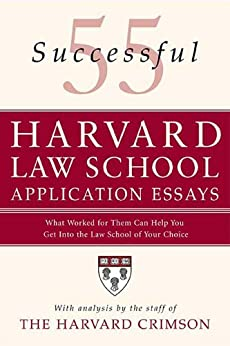 55 Successful Harvard Law School Application Essays: What Worked for Them Can Help You Get Into the Law School of Your Choice par [The Staff of the Harvard Crimson]