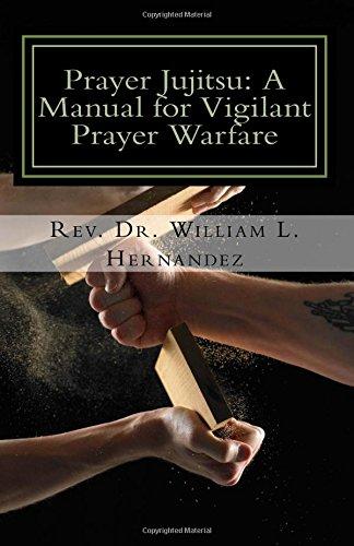 Prayer Jujitsu: A Manual for Vigilant Prayer Warfare