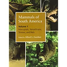 Mammals of South America, Volume 1: Marsupials, Xenarthrans, Shrews, and Bats