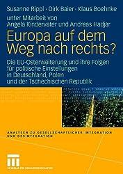 Europa auf dem Weg nach rechts?: EU-Osterweiterung und ihre Folgen für politische Einstellungen in Deutschland - eine vergleichende Studie in ... Integration und Desintegration)
