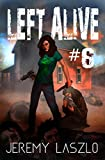 LEFT ALIVE #6: A Zombie, post apocalyptic thriller novel