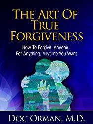 The Art Of True Forgiveness: How To Forgive Anyone For Anything, Anytime You Want (Stress Relief Book 1) (English Edition)