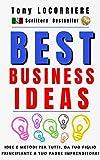 Best Business Ideas: Idee e Metodi per Tutti, da tuo Figlio Principiante a tuo Padre Imprenditore, da 0 a 100 Euro al giorno verso la libertà! (Italian Edition)