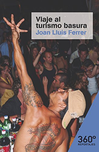 Viaje al turismo basura. El auge de las vacaciones de borrachera en España (Reportajes 360) por Joan Lluís Ferrer Colomar
