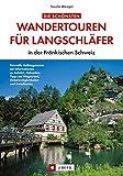 Die schönsten Wandertouren für Langschläfer: in der Fränkischen Schweiz - Tassilo Wengel