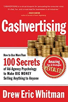 CA$HVERTISING: How to Use More than 100 Secrets of Ad-Agency Psychology to Make Big Money Selling Anything to Anyone von [Whitman, Drew Eric]