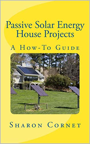 Passive Solar Energy House Projects: A How-To Guide (English ...