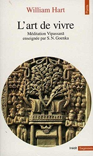 L'art de vivre. Méditation Vipassana enseignée par S. N. Goenka par William Hart