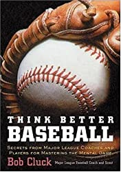 Think Better Baseball: Secrets from Major League Coaches and Players for Mastering the Mental Game by Bob Cluck (2002-06-27)