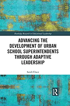 Advancing the Development of Urban School Superintendents through Adaptive Leadership (Routledge Research in Educational Leadership) Descargar PDF Ahora