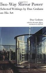 Two-way Mirror Power: Selected Writings by Dan Graham on His Art (Writing Art)