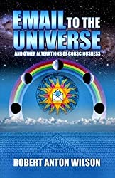 Email to the Universe: And Other Alterations of Consciousness by Robert Anton Wilson (15-Sep-2005) Paperback