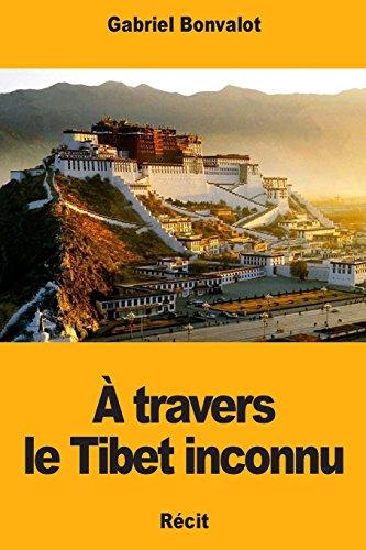 À travers le Tibet inconnu par  Gabriel Bonvalot