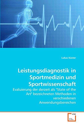 Leistungsdiagnostik in Sportmedizin und Sportwissenschaft: Evaluierung der derzeit als State of the Art bezeichneten Methoden in verschiedenen Anwendungsbereichen