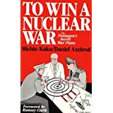 To Win a Nuclear War: The Pentagon's Secret War Plans by Michio Kaku (1999-07-01)