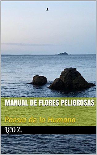 Manual de Flores Peligrosas: Poesía de lo Humano por LEO Z.