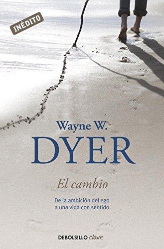 El cambio: De la ambición del ego a una vida con sentido (CLAVE) por Wayne Dyer