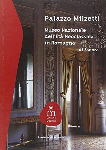 Palazzo Milzetti. Museo Nazionale dell'et neoclassica in Romagna di Faenza. Ediz. illustrata