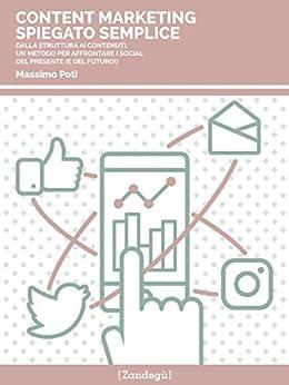 Content marketing spiegato semplice: Dalla struttura ai contenuti, un metodo per affrontare i social del presente (e del futuro!) (I Prof) di [Massimo Potì]