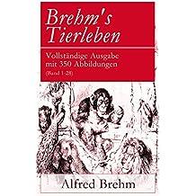 Brehm's Tierleben - Vollständige Ausgabe mit 350 Abbildungen (Band 1-28): Thierreich: Altweltsaffen + Katzenartige Raubtiere + Insektenfresser + Vögel ... + Einhufer + Die Immen und viel mehr