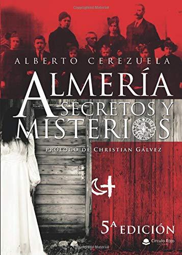 Almería Secretos y Misterios par Alberto Cerezuela
