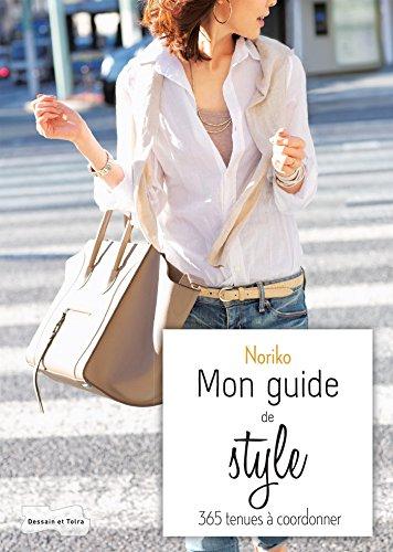 Noriko, mon guide de style: 365 tenues à coordonner par Noriko