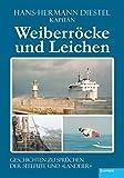 Weiberröcke und Leichen: Geschichten zu Sprüchen der Seeleute und »Landeier«