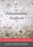 Intercession Handbook, The: Creative Ideas for Public and Private Prayer
