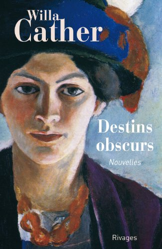 DESTINS OBSCURS. Nouvelles par Willa Cather