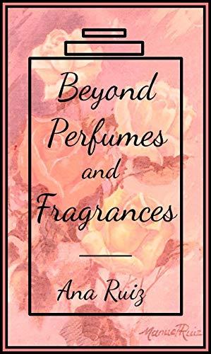 Beyond Perfumes and Fragrances (English Edition)
