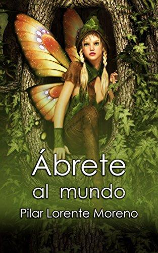 Ábrete al mundo (La Leyenda de la Flor Sin Nombre nº 1) por Pilar Lorente