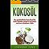 Kokosöl: Das ganzheitliche Superfood für mehr Vitalität, jüngeres Aussehen und eine schlankere Taille: (Gesundheit - Abnehmen - Wohlfühlen - Energie - Anti Aging - DIY - Beauty - Rezepte)