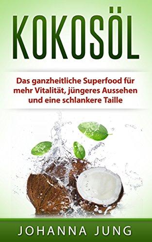 Kokosöl: Das ganzheitliche Superfood für mehr Vitalität, jüngeres Aussehen und eine schlankere Taille: (Gesundheit - Abnehmen - Wohlfühlen - Energie - Anti Aging - DIY - Beauty - Rezepte) - Kokos-note