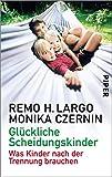 Glückliche Scheidungskinder: Trennungen und wie Kinder damit fertig werden - Remo H. Largo