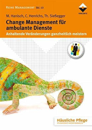 Change Management für ambulante Dienste: Anhaltende Veränderungen ganzheitlich meistern (Häusliche Pflege)