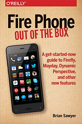 Fire Phone: Out of the Box: A get-started-now guide to Firefly, Mayday, Dynamic Perspective, and other new features (English Edition) 4 Handsets