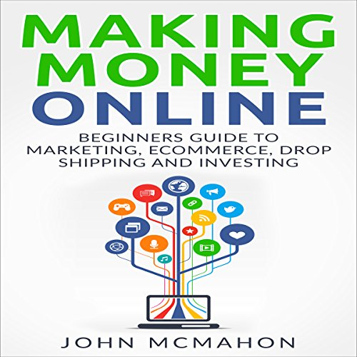 Making Money Online: Beginners Guide to Marketing E-commerce, Drop Shipping (Making Money Online)