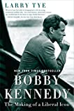 Bobby Kennedy: The Making of a Liberal Icon - Larry Tye