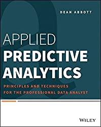 Applied Predictive Analytics: Principles and Techniques for the Professional Data Analyst by Dean Abbott (2014-04-14)