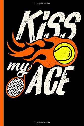 Kiss My Ace: Funny Tennis Notebook, Journal, Diary Or Training Logbook - Take Your Notes Or Gift It A Friend Who Loves This Sport, Journal Paper (120 Pages, 6x9