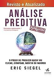 Análise Preditiva. O Poder de Predizer Quem Vai Clicar, Comprar, Mentir ou Morrer