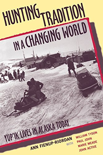 Hunting Tradition in a Changing World: Yup'ik Lives in Alaska Today by Ann Fienup-Riordan (2000-06-01)