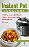 INSTANT POT COOKBOOK: Healthy, Easy & Delicious Electric Pressure Cooker VEGETARIAN Recipes! (Instant Pot Slow Cooker -Electric pressure cooker cookbook Book 3)