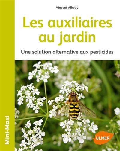 Les auxiliaires au jardin - Une solution alternative aux pesticides par Vincent Albouy