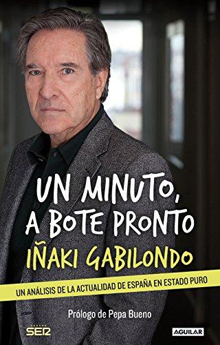 Un minuto, a bote pronto por Iñaki Gabilondo