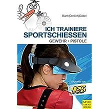 Ich trainiere Sportschießen: Gewehr - Pistole (Ich trainiere ...)