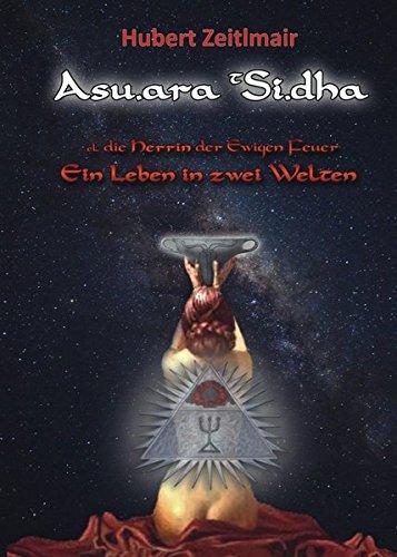 Preisvergleich Produktbild Asu.ara t Si.dha: Die Herrin der ewigen Feuer - Ein Leben in zwei Welten