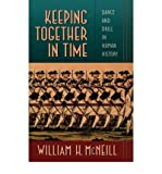 [(Keeping Together in Time: Dance and Drill in Human History)] [Author: William H. McNeill] published on (October, 1997)