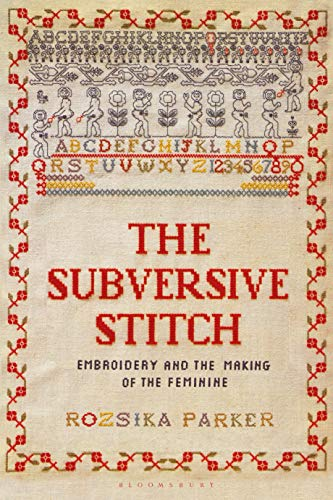 The Subversive Stitch: Embroidery and the Making of the Feminine -