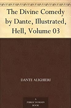 The Divine Comedy by Dante, Illustrated, Hell, Volume 03 by [Dante Alighieri]